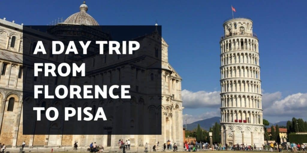 Florence to Pisa Day Trip – Everything You Need to Know