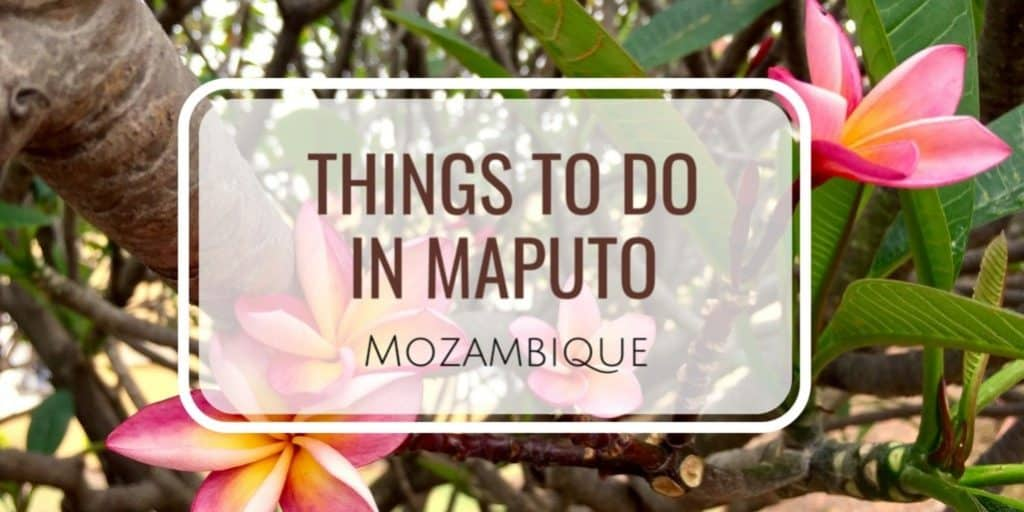 Best Things to do in Maputo Mozambique